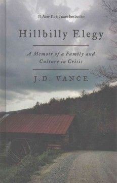 Hillbilly elegy : a memoir of a family and culture in crisis / by J.D. Vance. - by J.D. Vance.