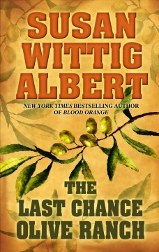 The Last Chance Olive Ranch /  by Susan Wittig Albert. - by Susan Wittig Albert.