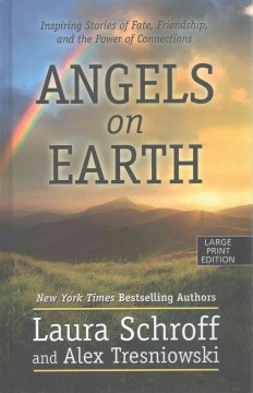 Angels on earth : inspiring stories of fate, friendship, and the power of connections / by Laura Schroff and Alex Tresniowski. - by Laura Schroff and Alex Tresniowski.