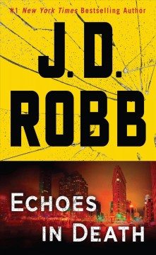 Echoes in death /  J.D. Robb. - J.D. Robb.