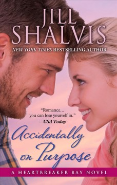 Accidentally on purpose : a Heartbreaker Bay novel / by Jill Shalvis.