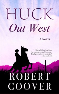 Huck out west /  by Robert Coover. - by Robert Coover.