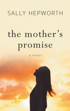 The mother's promise /  Sally Hepworth. - Sally Hepworth.
