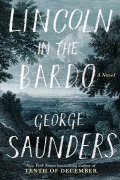 Lincoln in the bardo /  by George Saunders. - by George Saunders.