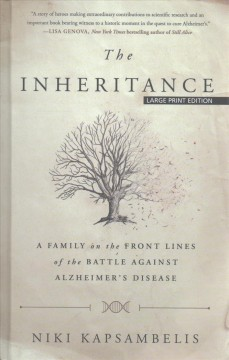 The inheritance : a family on the front lines of the battle against Alzheimer's disease / by Niki Kapsambelis. - by Niki Kapsambelis.