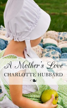A mother's love /  by Charlotte Hubbard. - by Charlotte Hubbard.