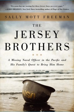 The Jersey brothers : a missing naval officer in the Pacific and his family's quest to bring him home / by Sally Mott Freeman. - by Sally Mott Freeman.