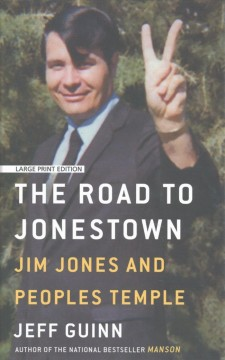 The road to Jonestown : Jim Jones and Peoples Temple / Jeff Guinn