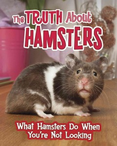 The truth about hamsters : what hamsters do when you're not looking / Mary Colson. - Mary Colson.