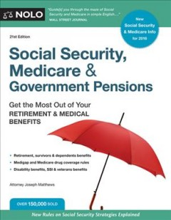 Social Security, Medicare & government pensions : get the most out of your retirement & medical benefits / Attorney Joseph L. Matthews.