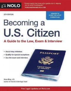Becoming a U.S. citizen : a guide to the law, exam & interview / IIona M. Bray, J.D. - IIona M. Bray, J.D.