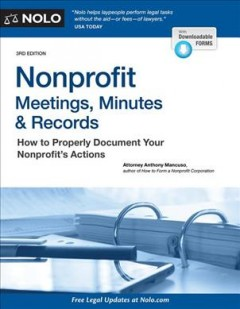 Nonprofit meetings, minutes, & records : how to run your nonprofit corporation so you don't run into trouble / Attorney Anthony Mancuso. - Attorney Anthony Mancuso.