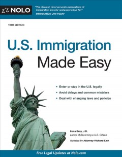 U.S. immigration made easy /  Ilona Bray, J.D. ; updated by Attorney Richard Link.