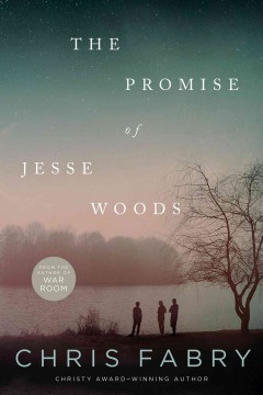 The promise of Jesse Woods /  Chris Fabry.