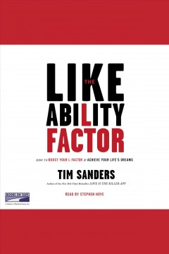 The likeability factor : how to boost your L-factor and achieve your life's dreams / Tim Sanders. - Tim Sanders.