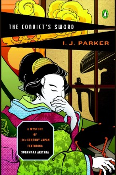 The convict's sword : a mystery of eleventh-century Japan / I.J. Parker.