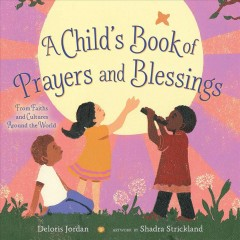 A child's first book of prayers /  Deloris M. Jordan ; illustrated by Shadra Strickland.