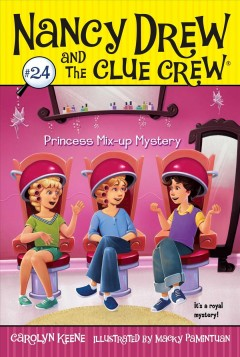 Princess mix-up mystery /  by Carolyn Keene ; illustrated by Macky Pamintuan.