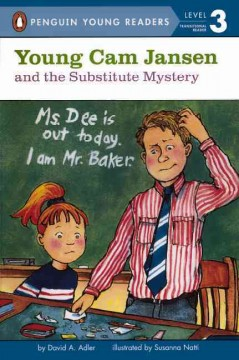 Young Cam Jansen and the substitute mystery /  by David A. Adler ; illustrated by Susanna Natti. - by David A. Adler ; illustrated by Susanna Natti.