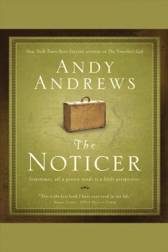 The noticer : sometimes all a person needs is a little perspective / Andy Andrews.