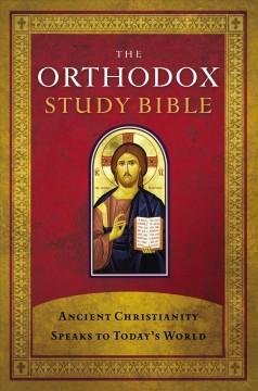 The Orthodox study Bible /  prepared under the auspices of the academic community of St. Athanasius Academy of Orthodox Theology, Elk Grove, California.
