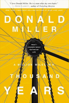 A million miles in a thousand years : [what I learned while editing my life] / Donald Miller.