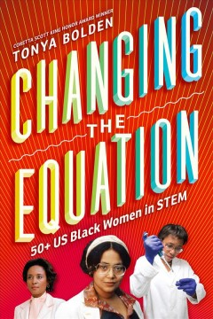 Changing the equation : 50+ US Black women in STEM / Tonya Bolden.
