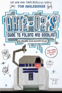 ART2-D2's guide to folding and doodling : an origami Yoda activity book / Tom Angleberger. - Tom Angleberger.