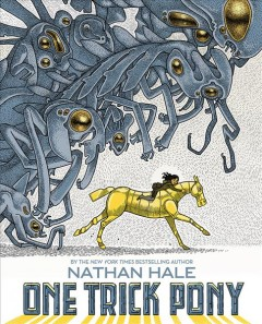 One trick pony /  a graphic novel by Nathan Hale.