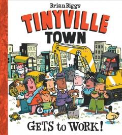 Tinyville town gets to work! /  by Brian Biggs.