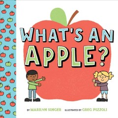 What's an apple? /  Marilyn Singer ; illustrated by Greg Pizzoli. - Marilyn Singer ; illustrated by Greg Pizzoli.
