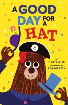 A good day for a hat /  by T. Nat Fuller ; illustrated by Rob Hodgson.