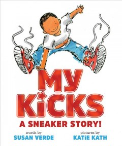 My kicks : a sneaker story! / words by Susan Verde ; pictures by Katie Kath.