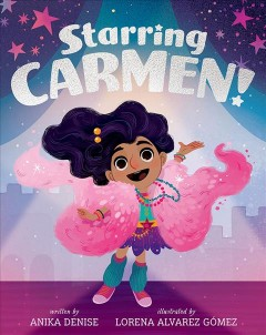 Starring Carmen! /  by Anika Denise ; illustrated by Lorena Alvarez Gómez.