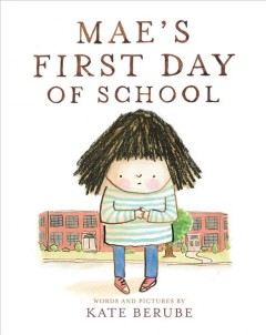 Mae's first day of school /  words and pictures by Kate Berube.