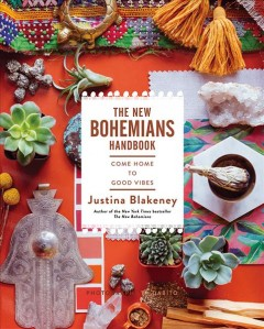 The new Bohemians handbook : come home to good vibes / Justina Blakeney ; photography by Dabito.