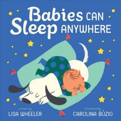 Babies can sleep anywhere /  written by Lisa Wheeler ; illustrated by Carolina Búzio.