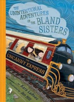 The Uncanny Express /  Kara LaReau ; illustrated by Jen Hill. - Kara LaReau ; illustrated by Jen Hill.