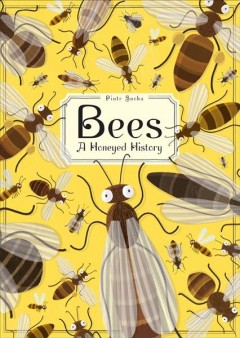 Bees : a honeyed history / by Piotr Socha.