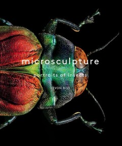 Microsculpture : portraits of insects from the collections of the Oxford University of Natural History / Levon Biss.