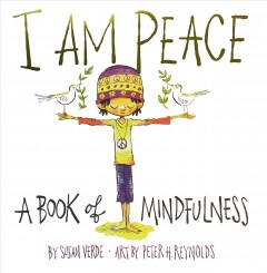 I am peace : a book of mindfulness / by Susan Verde ; art by Peter H. Reynolds.