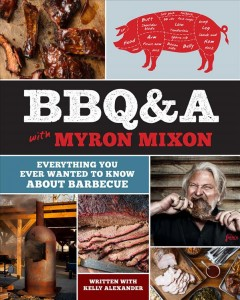 BBQ&A with Myron Mixon : everything you ever wanted to know about barbecue / written with Kelly Alexander.
