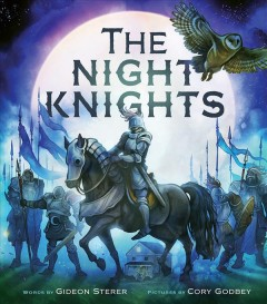 The night knights /  words by Gideon Sterer ; pictures by Cory Godbey.