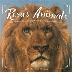 Rosa's animals : the story of Rosa Bonheur and her painting menagerie / Mary Macdonald. - Mary Macdonald.