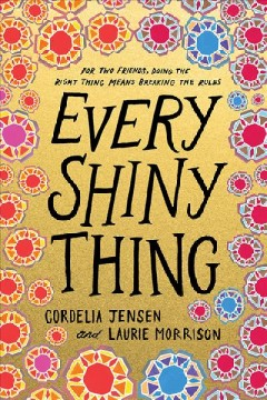 Every shiny thing /  Cordelia Jensen and Laurie Morrison. - Cordelia Jensen and Laurie Morrison.