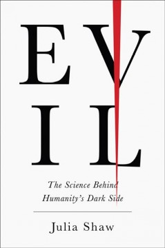 Evil : the science behind humanity's dark side / Julia Shaw.