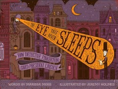 The eye that never sleeps : how Detective Pinkerton saved President Lincoln / words by Marissa Moss ; illustrations by Jeremy Holmes. - words by Marissa Moss ; illustrations by Jeremy Holmes.