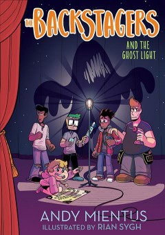 The Backstagers and the ghost light /  by Andy Mientus ; illustrated by Rian Sygh. - by Andy Mientus ; illustrated by Rian Sygh.