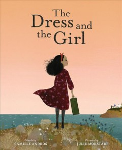 The dress and the girl /  by Camille Andros ; illustrated by Julie Morstad. - by Camille Andros ; illustrated by Julie Morstad.