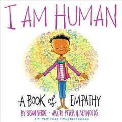 I am human : a book of empathy / by Susan Verde ; illustrated by Peter H. Reynolds. - by Susan Verde ; illustrated by Peter H. Reynolds.